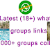 Latest (18+) whatsapp groups links | 1000+ groups collection