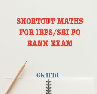SHORTCUT MATHS FOR IBPS/SBI PO BANK EXAM