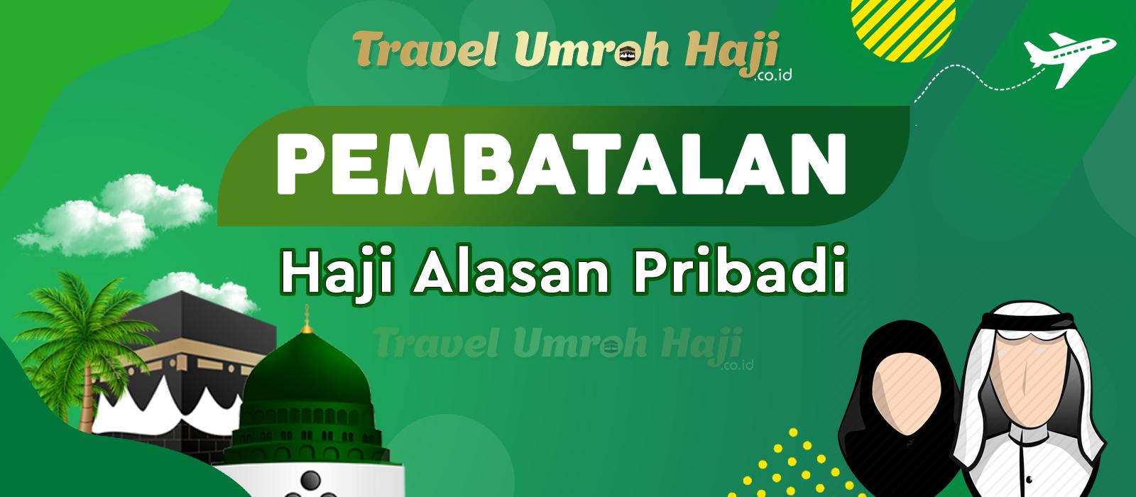 Pembatalan Haji Reguler, karena alasan Pribadi atau Sakit