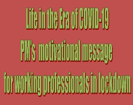 Life in the Era of COVID-19 PM's  motivational message for working professionals in lockdown