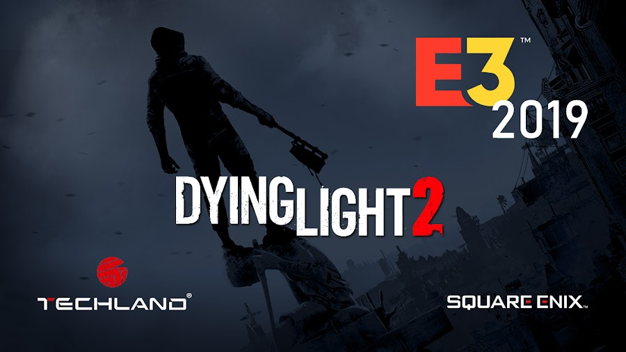 dying light 2 square enix xbox e3 2019 briefing techland