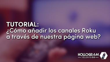 Tutorial: ¿Cómo añadir los canales Roku a través de nuestra página web?