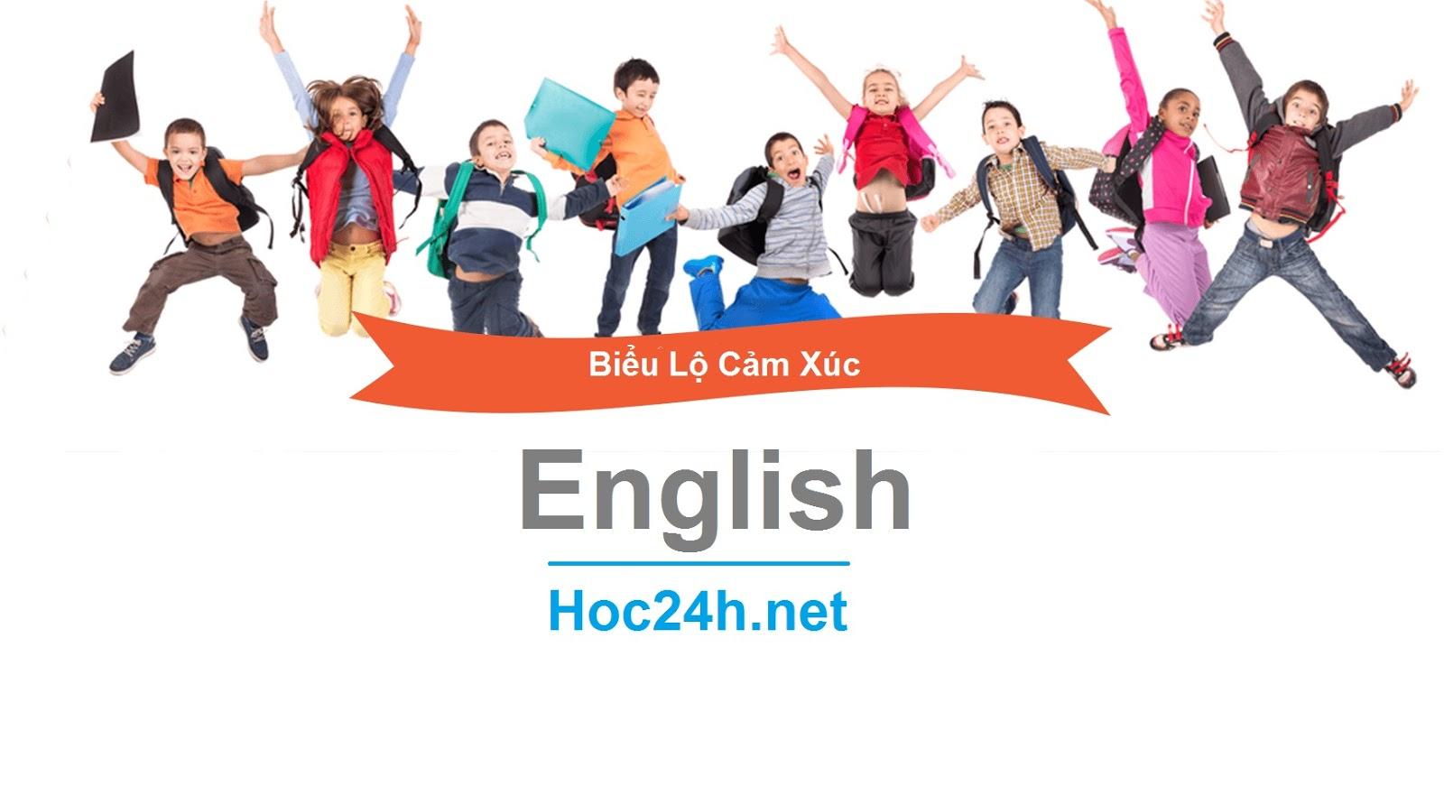 Tiếng Anh giao tiếp: Tự tin bộc lộ cảm xúc của bản thân bằng Tiếng Anh