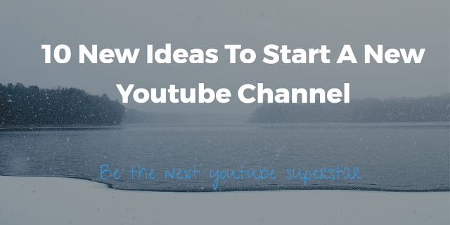 10 New Ideas To Start A Youtube Channel