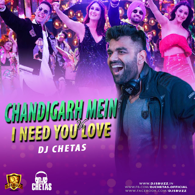 Chandigarh Mein Vs I Need You Love – DJ Chetas