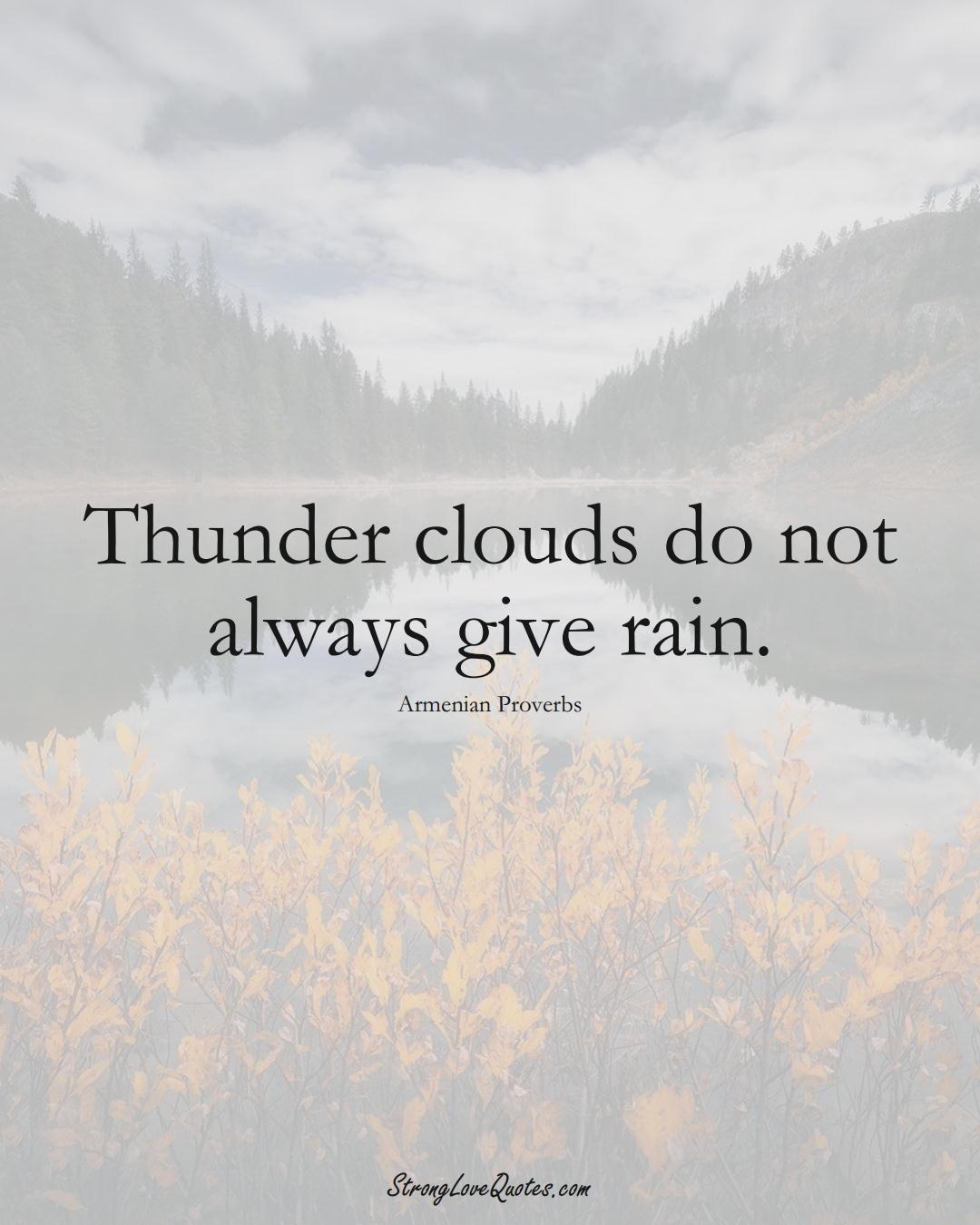 Thunder clouds do not always give rain. (Armenian Sayings);  #AsianSayings