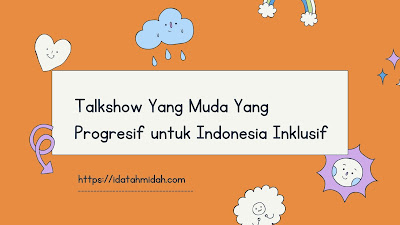 Talkshow Yang Muda Yang Progresif untuk Indonesia Inklusif