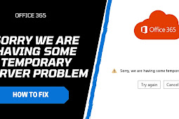 """6 Way How to Resolve Office 365 Error """"Sorry We Are Having Some Temporary Server Problem"""""""