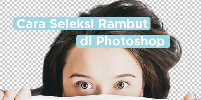 cara seleksi rambut di photoshop