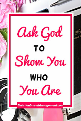 Ask God To Show You Who You Really Are