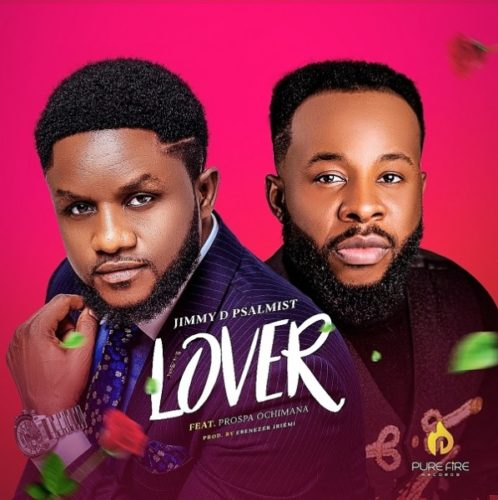 Audio: Jimmy D Psalmist Ft. Prospa Ochimana – Lover