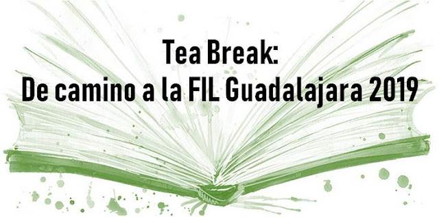 Tea Break: De camino a la FIL Guadalajara 2019