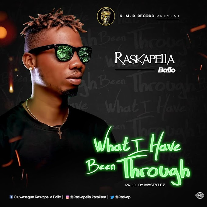 [MUSIC] Raskapella Ballo – What I Have Been Through (Prod. MyStylez) || Download Mp3