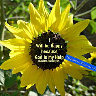 I will be happy because God is my help. (Adapted Psalm 146:5)