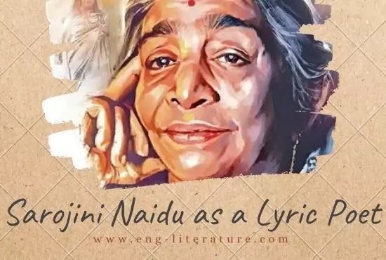 Sarojini Naidu as a Lyric Poet or Comment upon the lyrical vein in Naidu's poetry