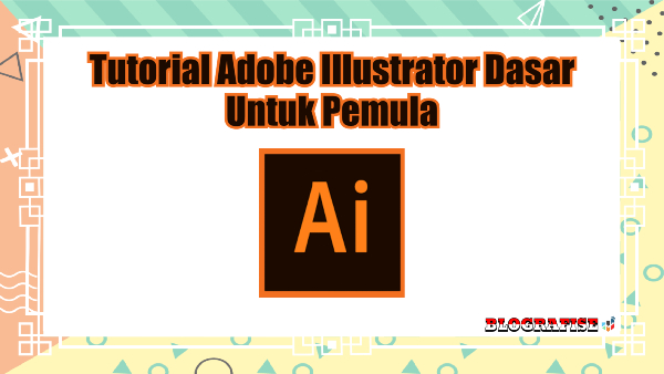 Tutorial Adobe Illustrator Dasar