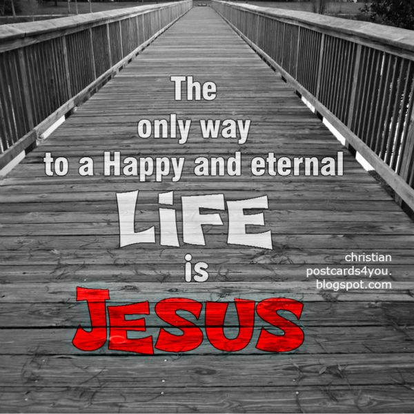the true happiness, living a Happy life with Jesus, the only way to reach God. Free christian quotes.