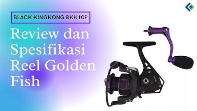 Spesifikasi Reel Golden Fish Black Kingkong BKK10P