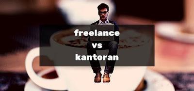 Freelance vs kantoran mana yang lebih menguntungkan