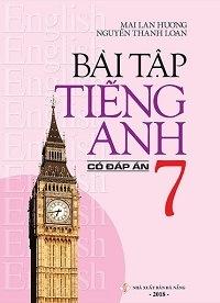 Bài Tập Tiếng Anh 7 (Có Đáp Án) - Mai Lan Hương