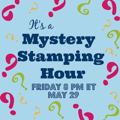 Mystery Stamping Hour with The Joyful Stamper - Friday May 29 at 8 PM ET - on the Mystery Stamping with The Joyful StamperFacebook group page - free stamping event