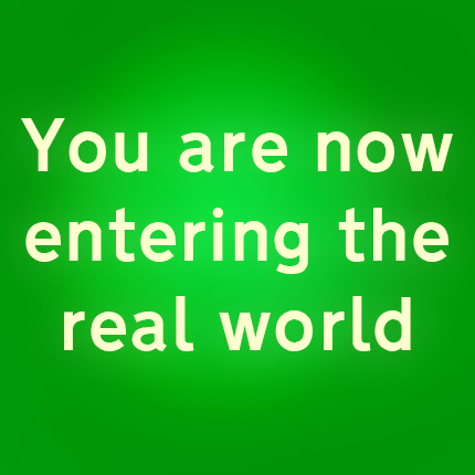 You are now entering the Real World © Graeme Walker 2020