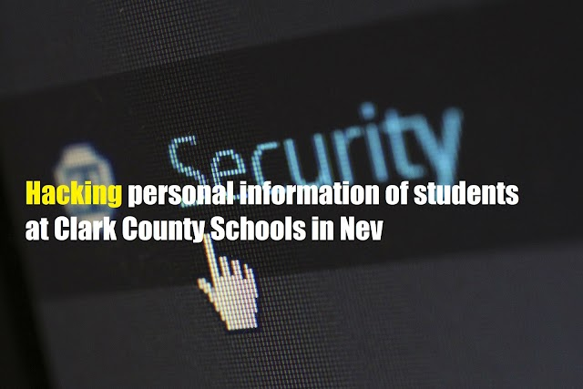 Hacking personal information of students at Clark County Schools in Nev