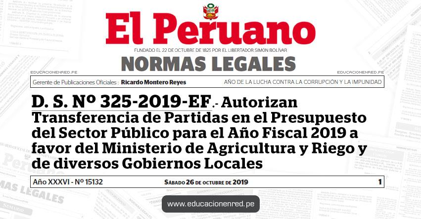 D. S. Nº 325-2019-EF - Autorizan Transferencia de Partidas en el Presupuesto del Sector Público para el Año Fiscal 2019 a favor del Ministerio de Agricultura y Riego y de diversos Gobiernos Locales