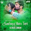 Ashique Me Teri Sad Remix 2.O Dj Dalal London