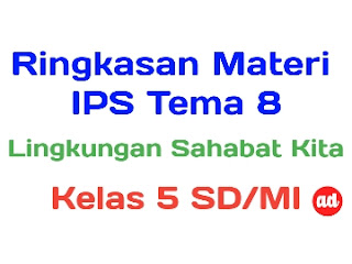 RINGKASAN MATERI IPS TEMA 8 (LINGKUNGAN SAHABAT KITA) KELAS 5 SD/MI