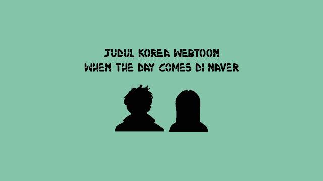 Judul Korea Webtoon When the Day Comes di Naver