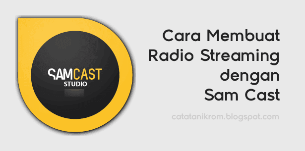 Catatan Ikrom Cara Membuat Radio Streaming dengan Sam Cast