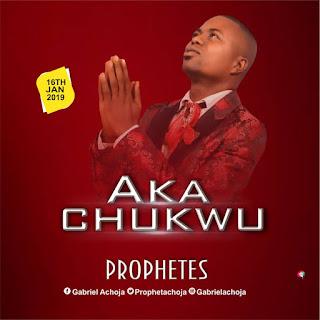 DOWNLOAD MP3: PROPHETES – AKACHUKWU