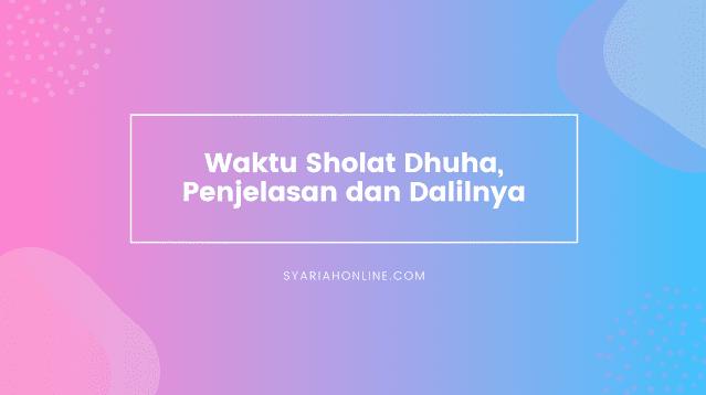 Waktu Sholat Dhuha, Penjelasan dan Dalilnya