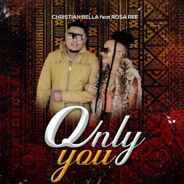 Audio | Christian Bella ft. Rosa Ree - Only You