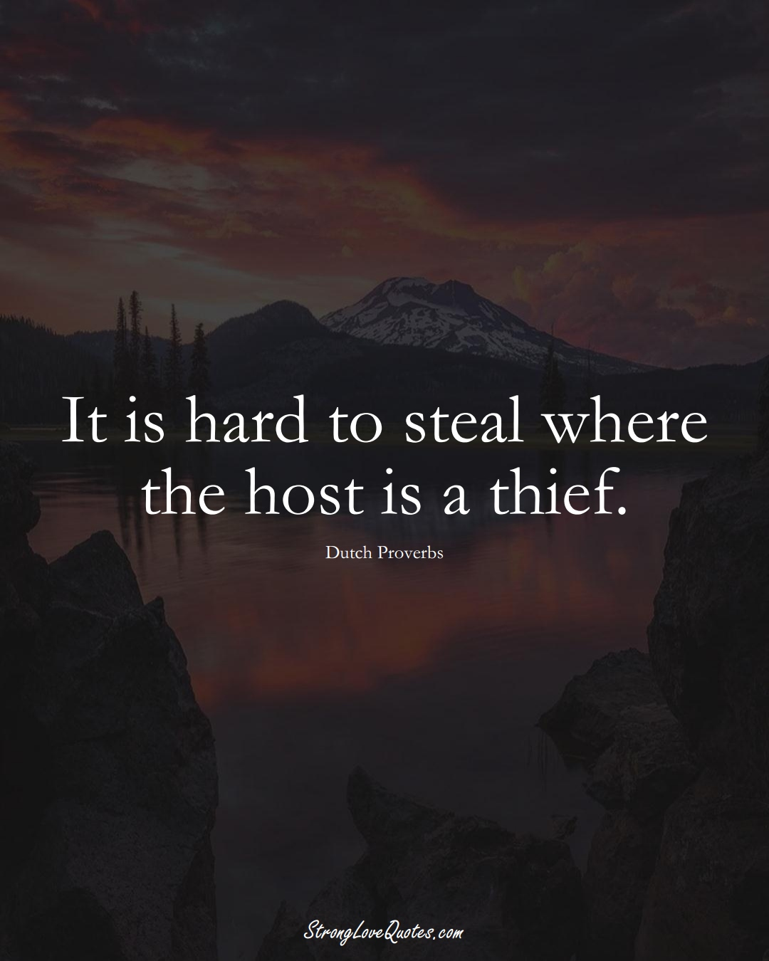 It is hard to steal where the host is a thief. (Dutch Sayings);  #EuropeanSayings