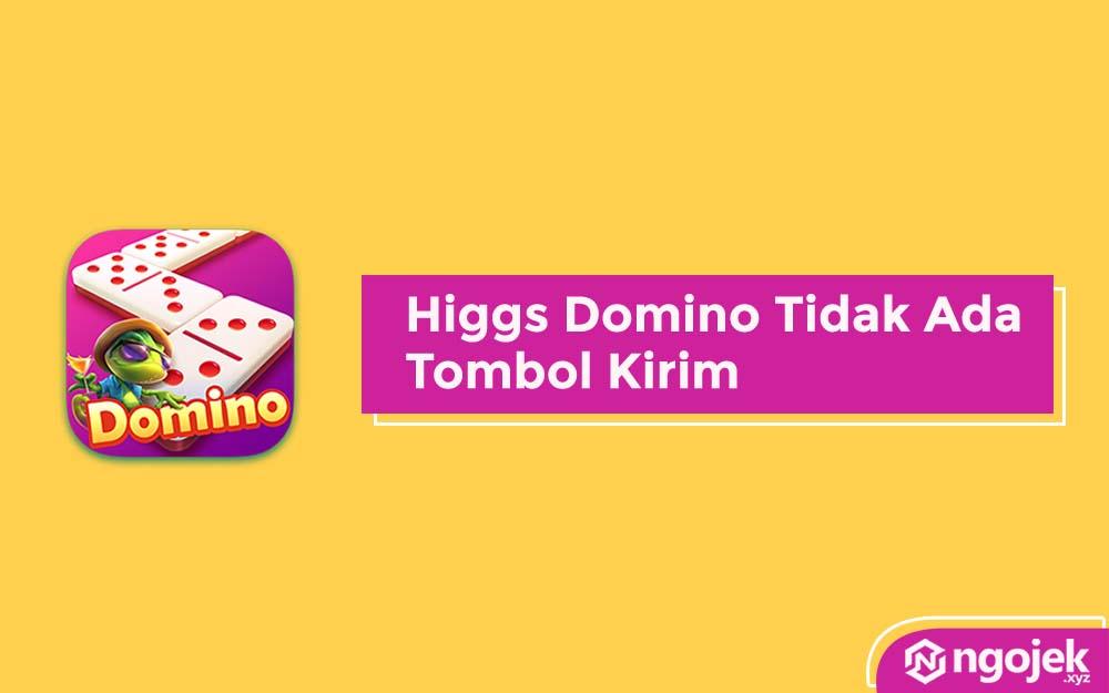 Higgs Domino Tidak Ada Tombol Kirim