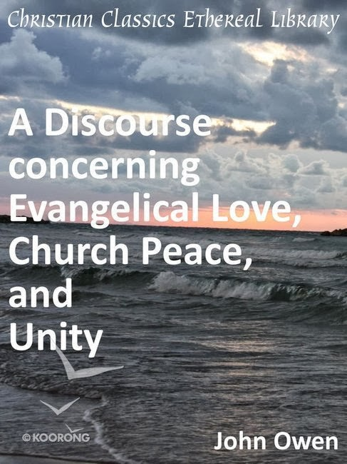 John Owen-A Discourse Concerning Evangelical Love,Church Peace,And Unity-