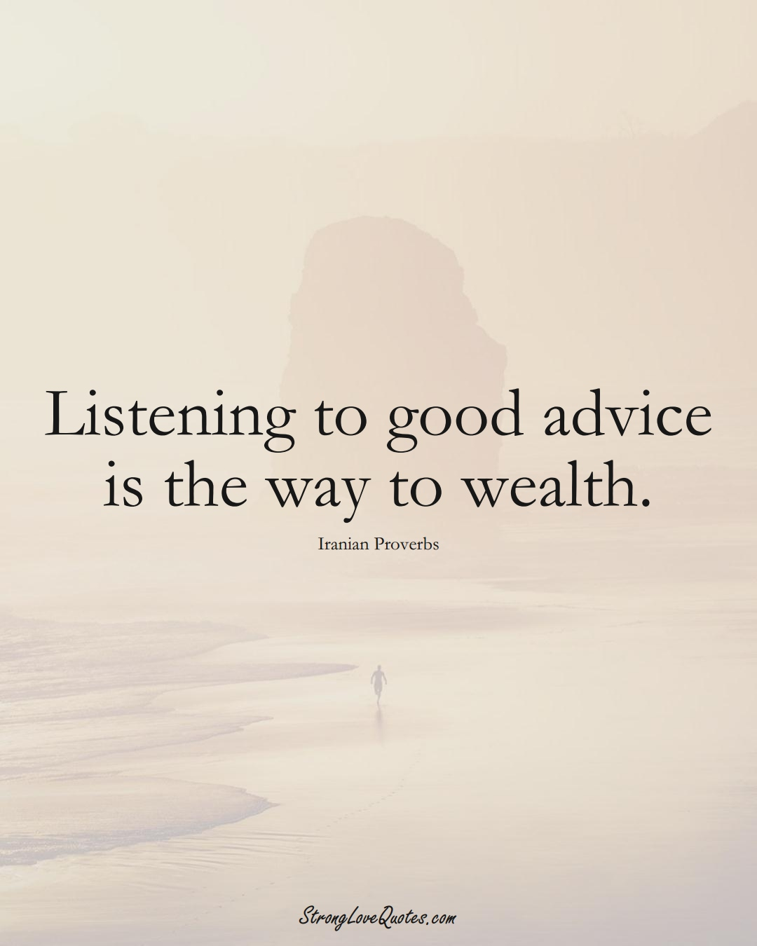 Listening to good advice is the way to wealth. (Iranian Sayings);  #MiddleEasternSayings