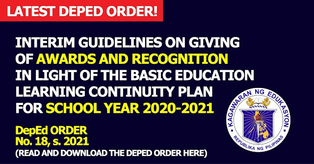 INTERIM GUIDELINES ON GIVING OF AWARDS AND RECOGNITION IN LIGHT OF THE BASIC EDUCATION LEARNING CONTINUITY PLAN FOR SCHOOL YEAR 2020-2021