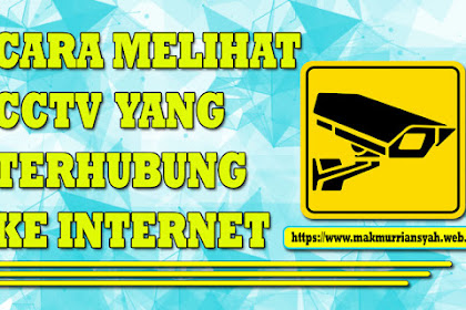 Cara Melihat CCTV Yang Terhubung Ke Internet