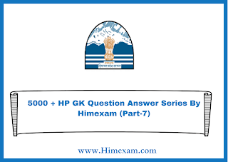 5000 + HP GK Question Answer Series By Himexam (Part-7)