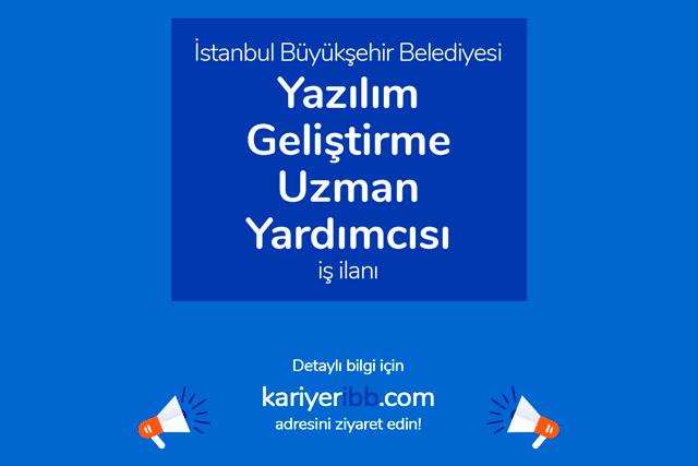 İstanbul Büyükşehir Belediyesi, yazılım geliştirme uzman yardımcısı iş ilanı yayınladı. Detaylar kariyeribb.com'da!