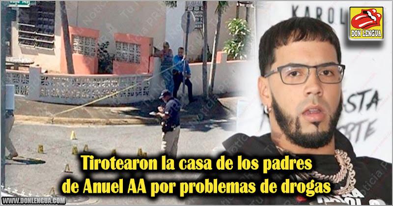 Tirotearon la casa de los padres de Anuel AA por problemas de drogas