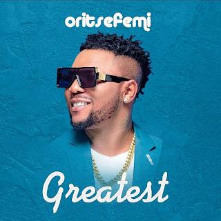 [Music] Oritse Femi – Greatest