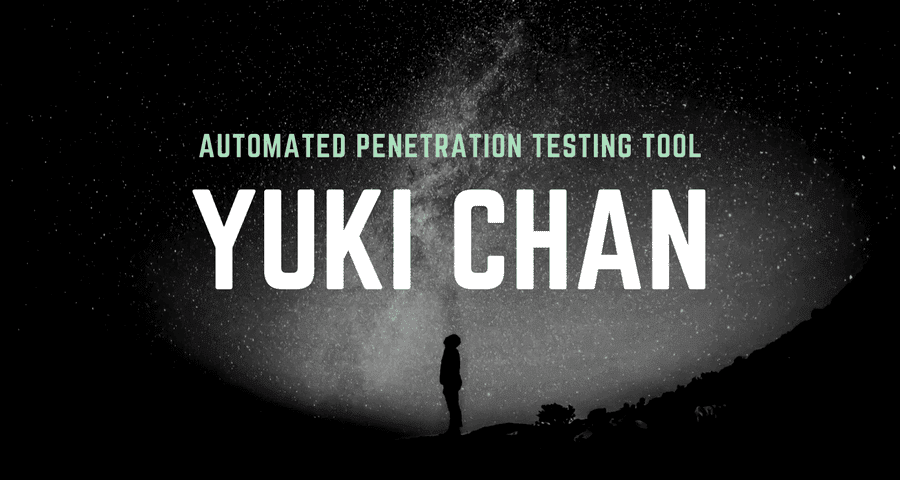 Yuki Chan – Automated Penetration Testing and Auditing Tool – Detailed Explanation