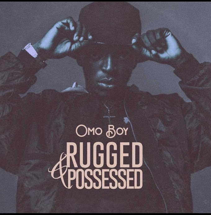 EP: Omo Boy - Rugged & Possessed
