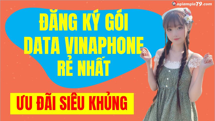 Gói cước data Vinaphone ưu đãi nhất
