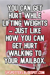 You can get hurt while lifting weights - just like how you can get hurt walking to your mailbox.