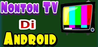Cara Menonton TV di Hp Android Secara Gratis Paling Mudah